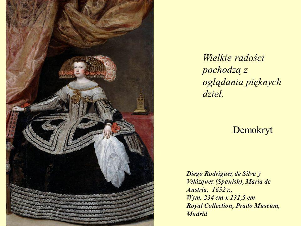 Wielkie radości pochodzą z oglądania pięknych dzieł. Demokryt Diego Rodríguez de Silva y Velázquez (Spanish), Maria de Austria, 1652 r., Wym. 234 cm x