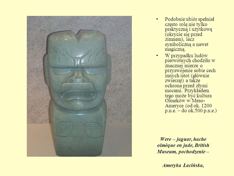 Were – jaguar, hache olmèque en jade, British Museum, pochodzenie – Ameryka Łacińska, Podobnie ubiór spełniał często rolę nie tylko praktyczną i użytk