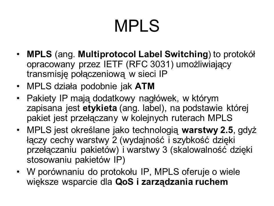 MPLS MPLS (ang. Multiprotocol Label Switching) to protokół opracowany przez IETF (RFC 3031) umożliwiający transmisję połączeniową w sieci IP MPLS dzia