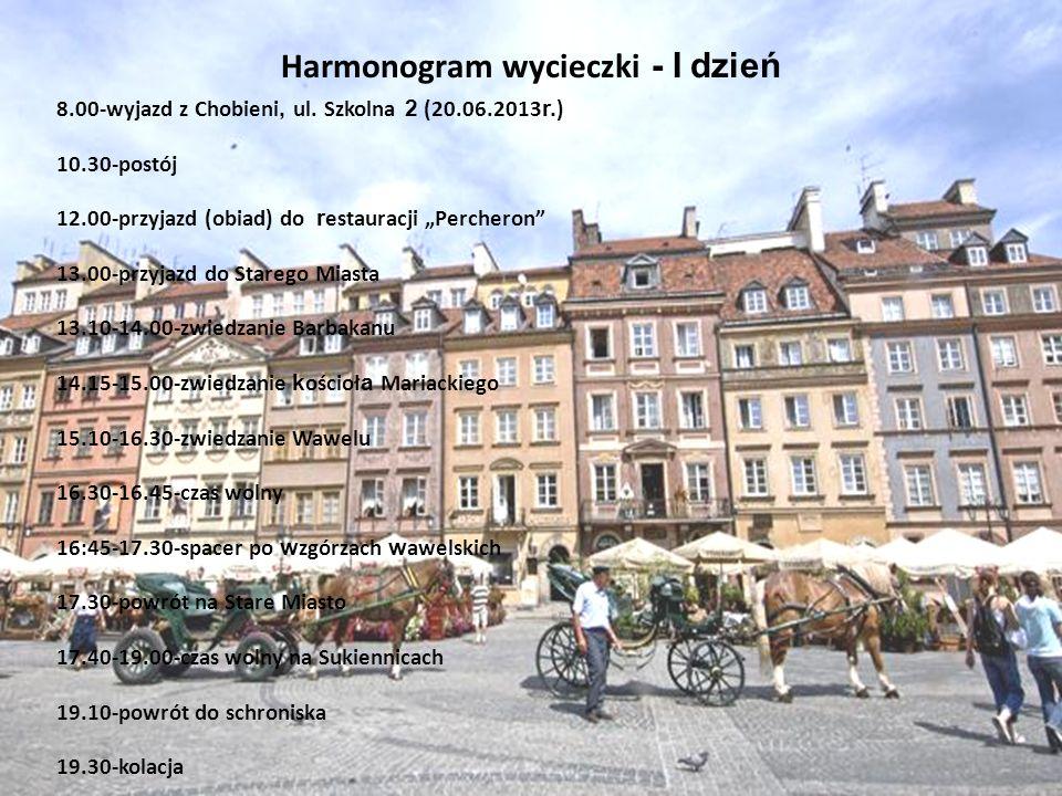 Harmonogram wycieczki - I dzień 8.00-wyjazd z Chobieni, ul. Szkolna 2 (20.06.2013 r. ) 10.30-postój 12.00-przyjazd (obiad) do r estauracji Percheron 1