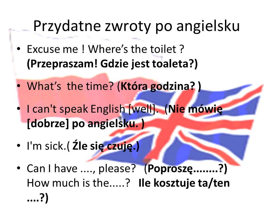 Przydatne zwroty po angielsku Excuse me ! Wheres the toilet ? (Przepraszam! Gdzie jest toaleta?) Whats the time? (Która godzina? ) I can't speak Engli