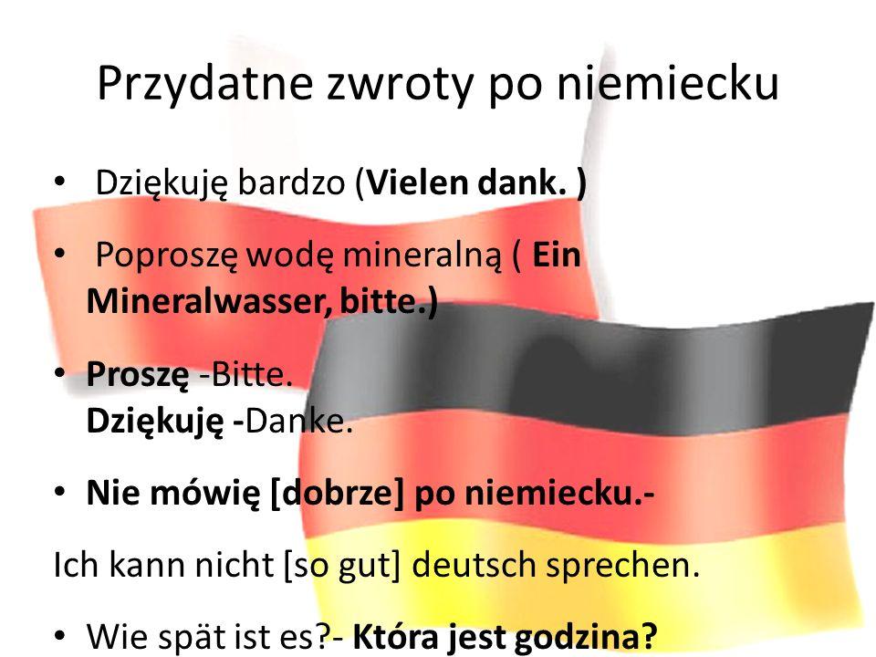 Przydatne zwroty po niemiecku Dziękuję bardzo (Vielen dank. ) Poproszę wodę mineralną ( Ein Mineralwasser, bitte.) Proszę -Bitte. Dziękuję -Danke. Nie