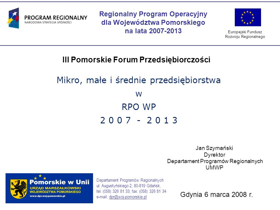 Europejski Fundusz Rozwoju Regionalnego System instytucjonalny RPO WP Instytucja Zarządzająca RPO WP (Zarząd Województwa Pomorskiego) Departament Rozwoju Regionalnego i Przestrzennego Departament Programów Regionalnych Departament Programów Rozwoju Obszarów Wiejskich Departament Finansów Instytucja Pośrednicząca II stopnia