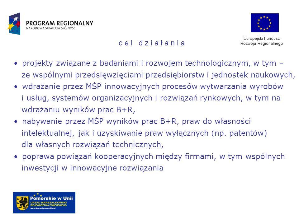 Europejski Fundusz Rozwoju Regionalnego projekty związane z badaniami i rozwojem technologicznym, w tym – ze wspólnymi przedsięwzięciami przedsiębiors