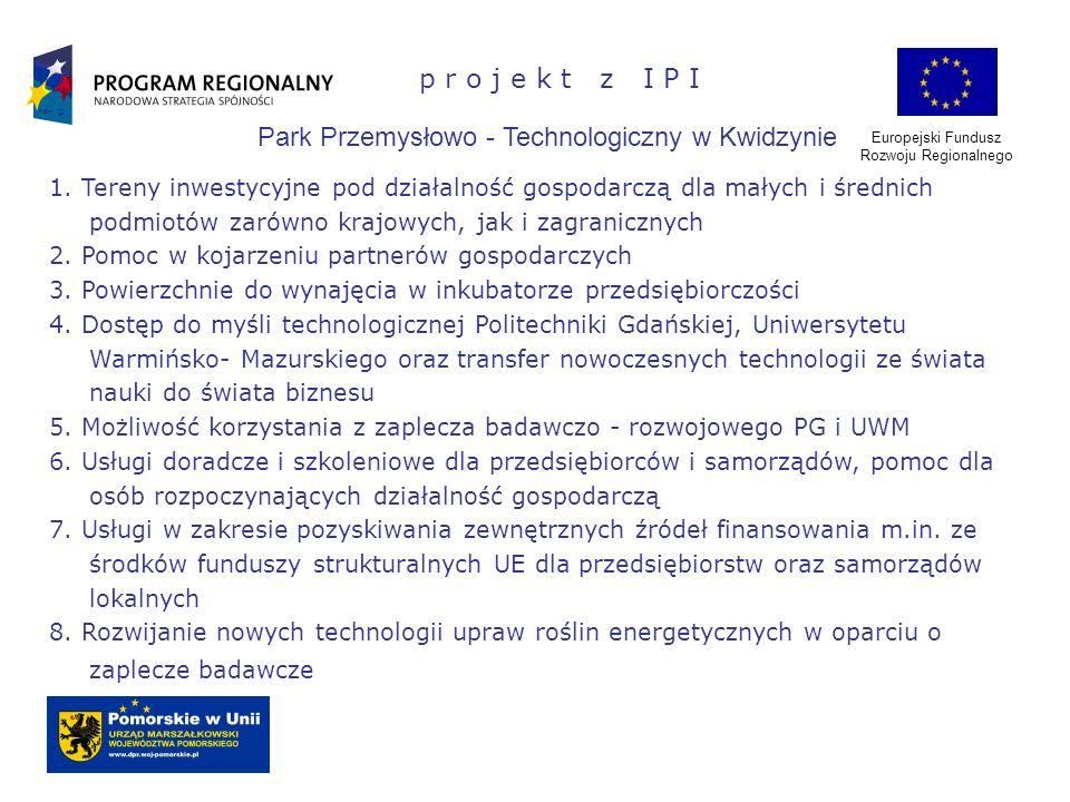 Europejski Fundusz Rozwoju Regionalnego p r o j e k t z I P I Park Przemysłowo - Technologiczny w Kwidzynie 1. Tereny inwestycyjne pod działalność gos