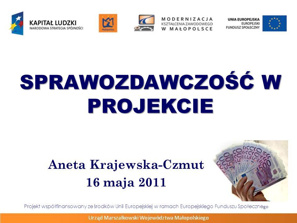 SPRAWOZDAWCZOŚĆ W PROJEKCIE Aneta Krajewska-Czmut 16 maja 2011 Projekt współfinansowany ze środków Unii Europejskiej w ramach Europejskiego Funduszu S