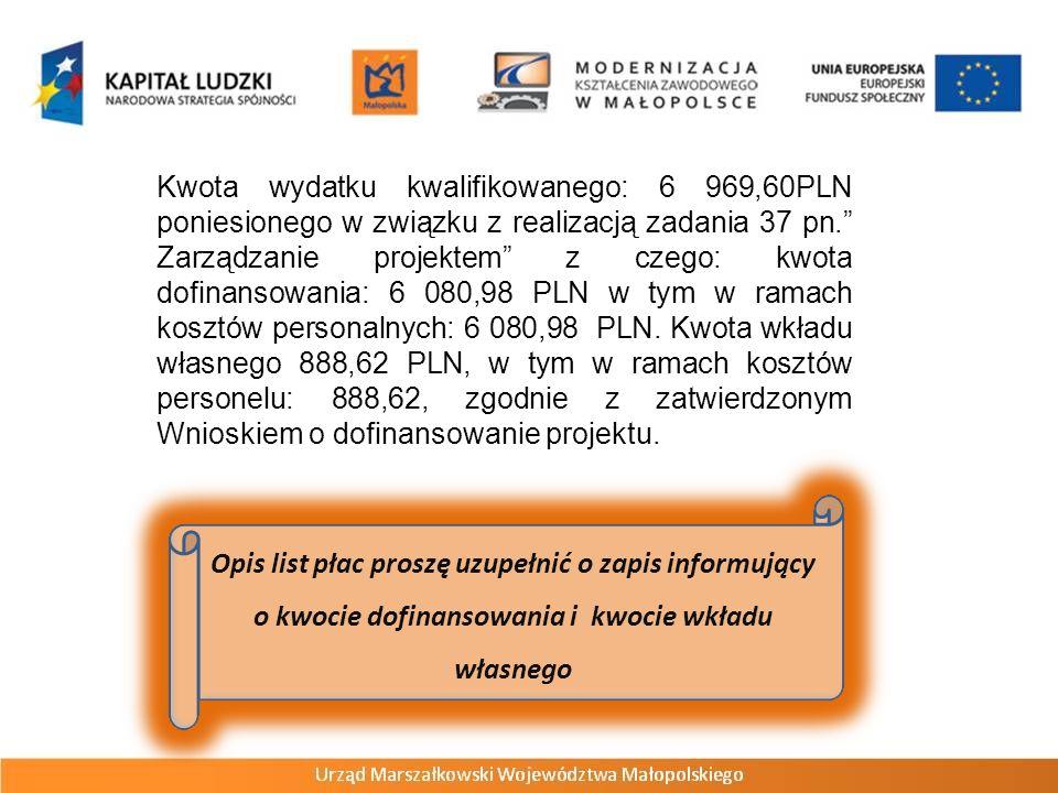 Kwota wydatku kwalifikowanego: 6 969,60PLN poniesionego w związku z realizacją zadania 37 pn. Zarządzanie projektem z czego: kwota dofinansowania: 6 0