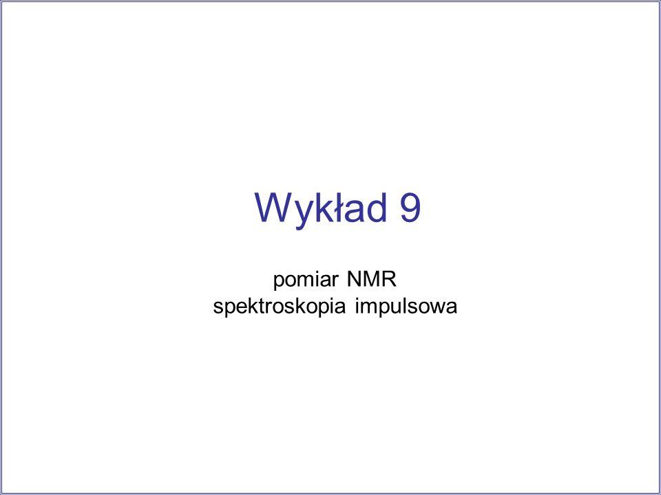 Wykład 9 pomiar NMR spektroskopia impulsowa