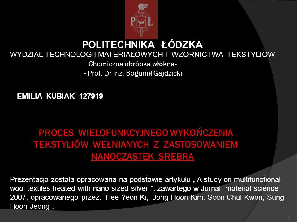 POLITECHNIKA ŁÓDZKA WYDZIAŁ TECHNOLOGII MATERIAŁOWYCH I WZORNICTWA TEKSTYLIÓW Chemiczna obróbka włókna- EMILIA KUBIAK 127919 - Prof. Dr inż. Bogumił G