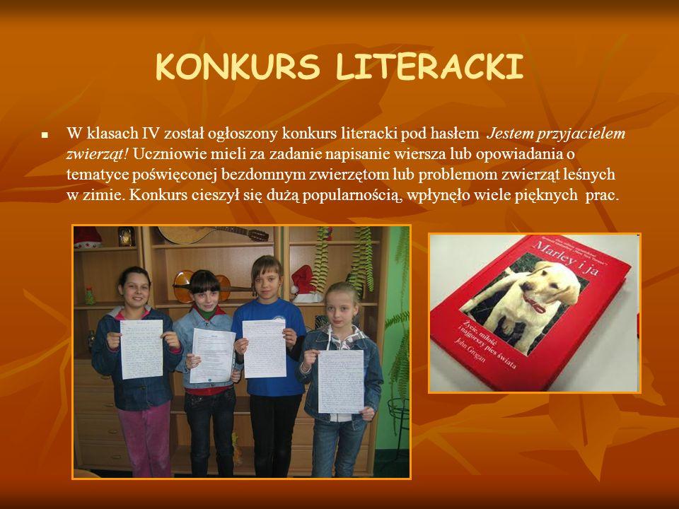 KONKURS LITERACKI W klasach IV został ogłoszony konkurs literacki pod hasłem Jestem przyjacielem zwierząt! Uczniowie mieli za zadanie napisanie wiersz