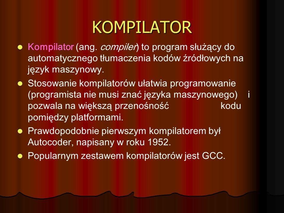KOMPILATOR Kompilator (ang. compiler) to program służący do automatycznego tłumaczenia kodów źródłowych na język maszynowy. Stosowanie kompilatorów uł