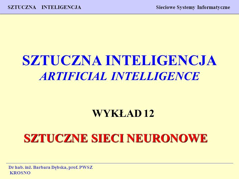 1 Wykład 12 SZTUCZNA INTELIGENCJA Sieciowe Systemy Informatyczne Dr hab. inż. Barbara Dębska, prof. PWSZ Krosno SZTUCZNA INTELIGENCJA ARTIFICIAL INTEL