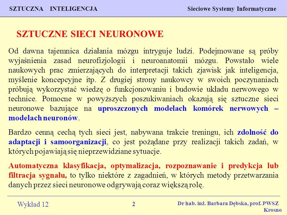 2 Wykład 12 SZTUCZNA INTELIGENCJA Sieciowe Systemy Informatyczne Dr hab. inż. Barbara Dębska, prof. PWSZ Krosno SZTUCZNE SIECI NEURONOWE Od dawna taje