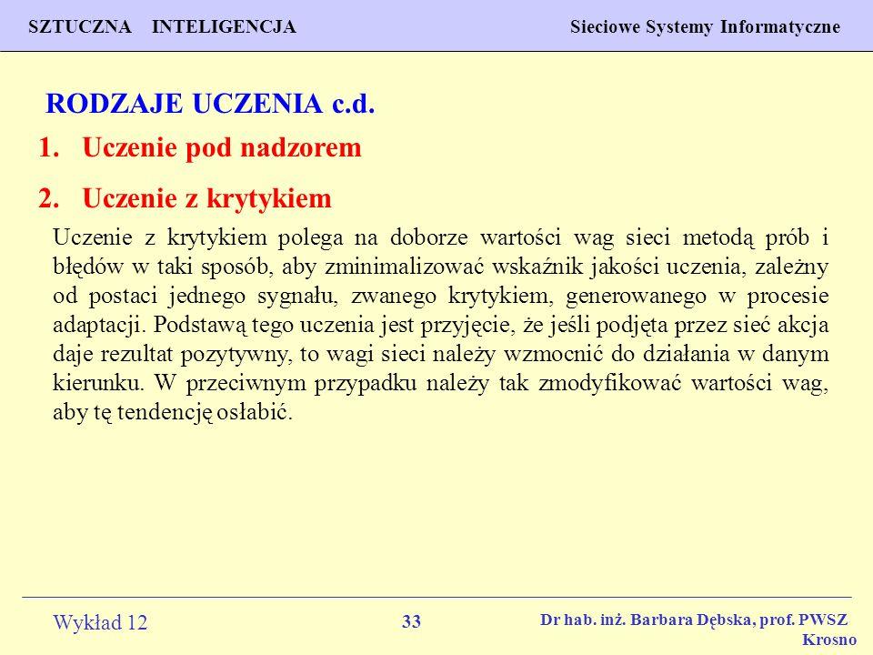 33 Wykład 12 SZTUCZNA INTELIGENCJA Sieciowe Systemy Informatyczne Dr hab. inż. Barbara Dębska, prof. PWSZ Krosno RODZAJE UCZENIA c.d. 2.Uczenie z kryt