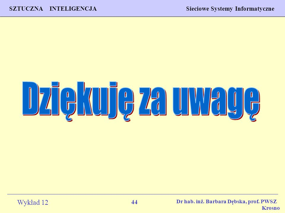 44 Wykład 12 SZTUCZNA INTELIGENCJA Sieciowe Systemy Informatyczne Dr hab. inż. Barbara Dębska, prof. PWSZ Krosno