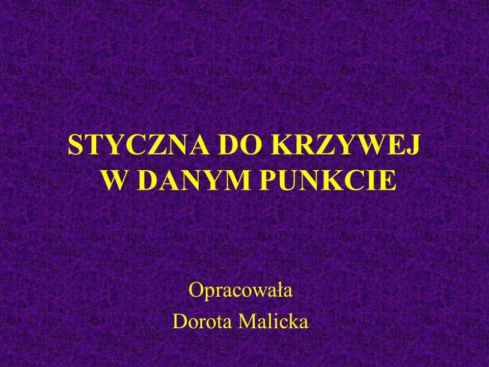 STYCZNA DO KRZYWEJ W DANYM PUNKCIE Opracowała Dorota Malicka