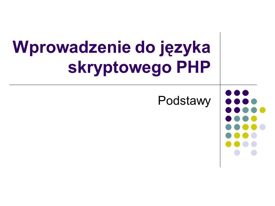 Wprowadzenie do języka skryptowego PHP Podstawy
