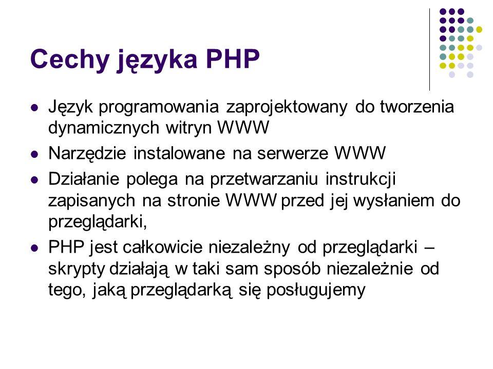 Cechy języka PHP Język programowania zaprojektowany do tworzenia dynamicznych witryn WWW Narzędzie instalowane na serwerze WWW Działanie polega na prz