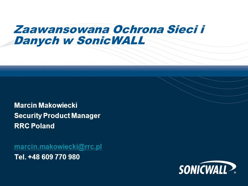 Zaawansowana Ochrona Sieci i Danych w SonicWALL Marcin Makowiecki Security Product Manager RRC Poland marcin.makowiecki@rrc.pl Tel.