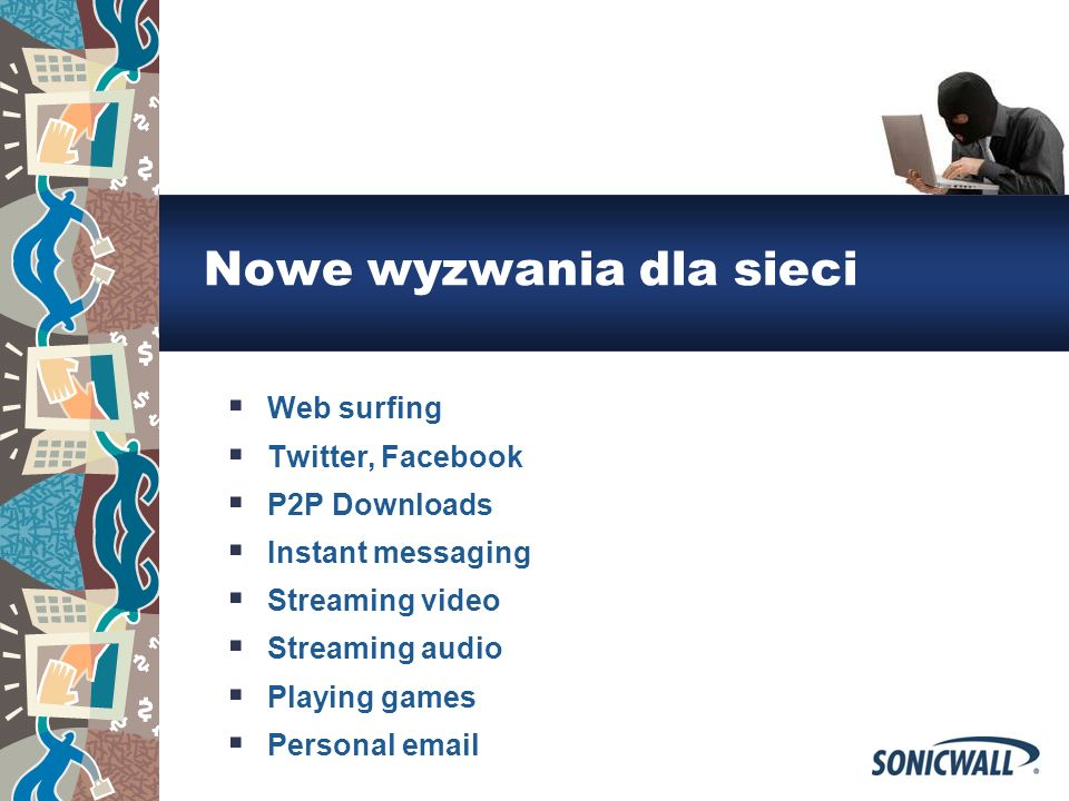 Nowe wyzwania dla sieci Web surfing Twitter, Facebook P2P Downloads Instant messaging Streaming video Streaming audio Playing games Personal email
