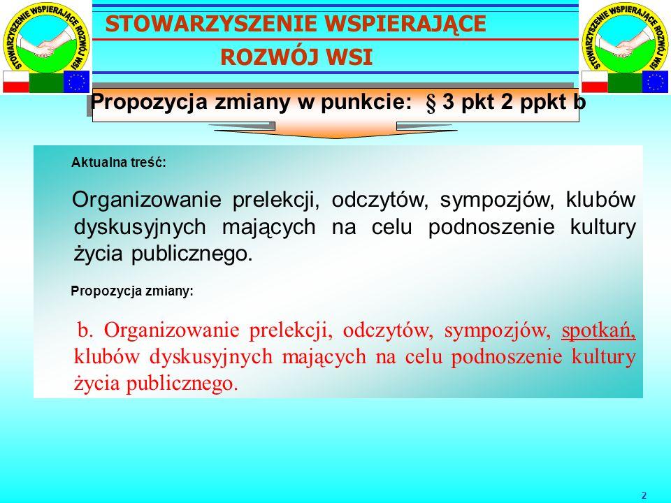 3 Propozycja zmiany w punkcie: § 3 pkt 2 ppkt c Aktualna treść: Organizowanie imprez kulturalnych, wspieranie zespołów i grup artystycznych.