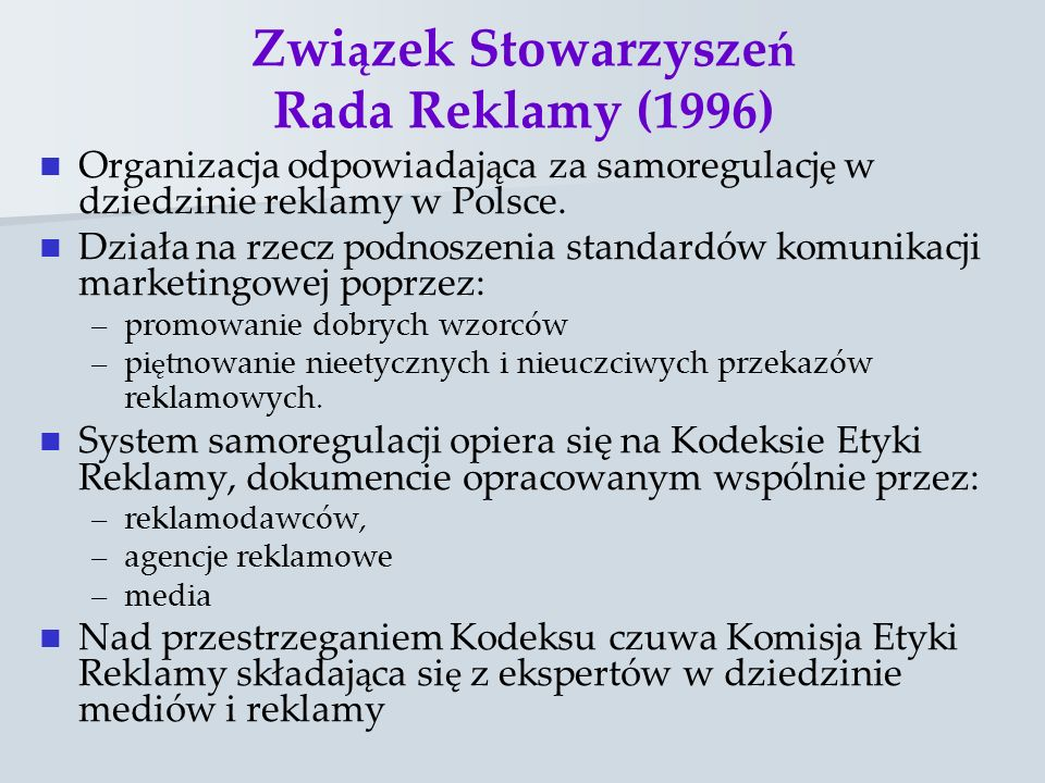 Zwi ą zek Stowarzysze ń Rada Reklamy (1996) Organizacja odpowiadaj ą ca za samoregulacj ę w dziedzinie reklamy w Polsce. Działa na rzecz podnoszenia s