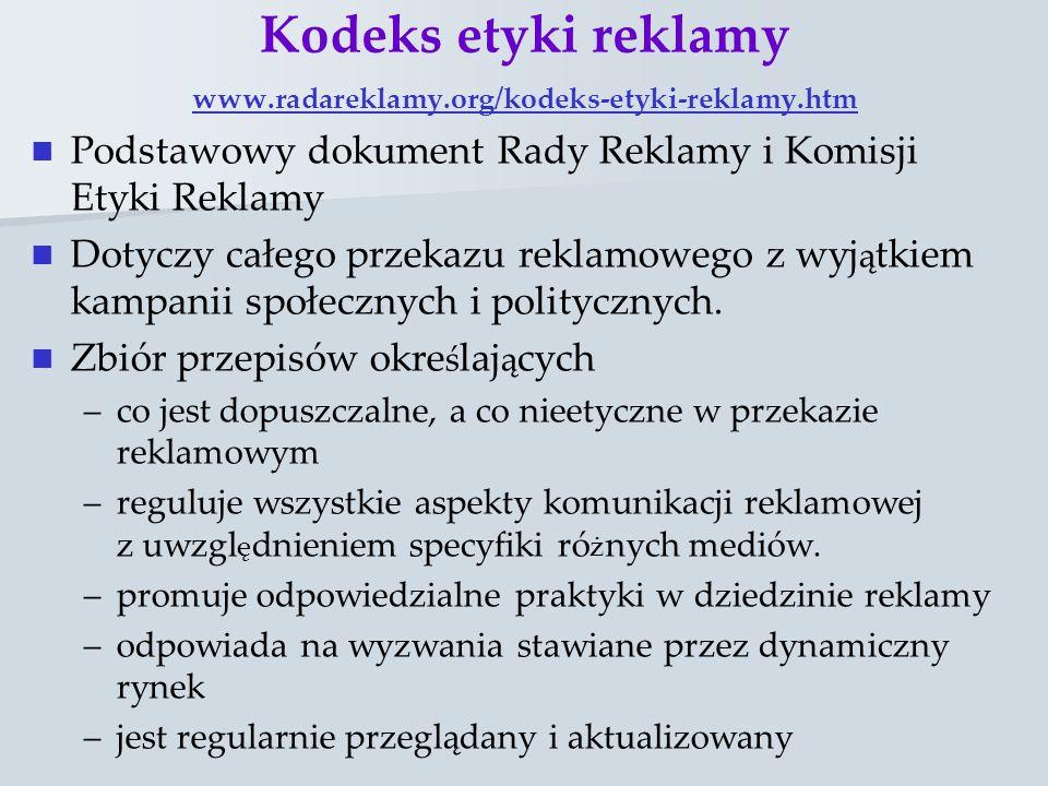 Kodeks etyki reklamy www.radareklamy.org/kodeks-etyki-reklamy.htm www.radareklamy.org/kodeks-etyki-reklamy.htm Podstawowy dokument Rady Reklamy i Komi