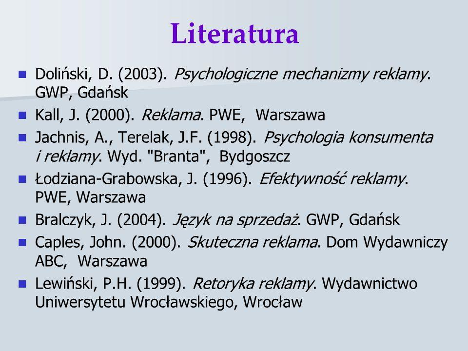 Literatura Doliński, D. (2003). Psychologiczne mechanizmy reklamy. GWP, Gdańsk Kall, J. (2000). Reklama. PWE, Warszawa Jachnis, A., Terelak, J.F. (199