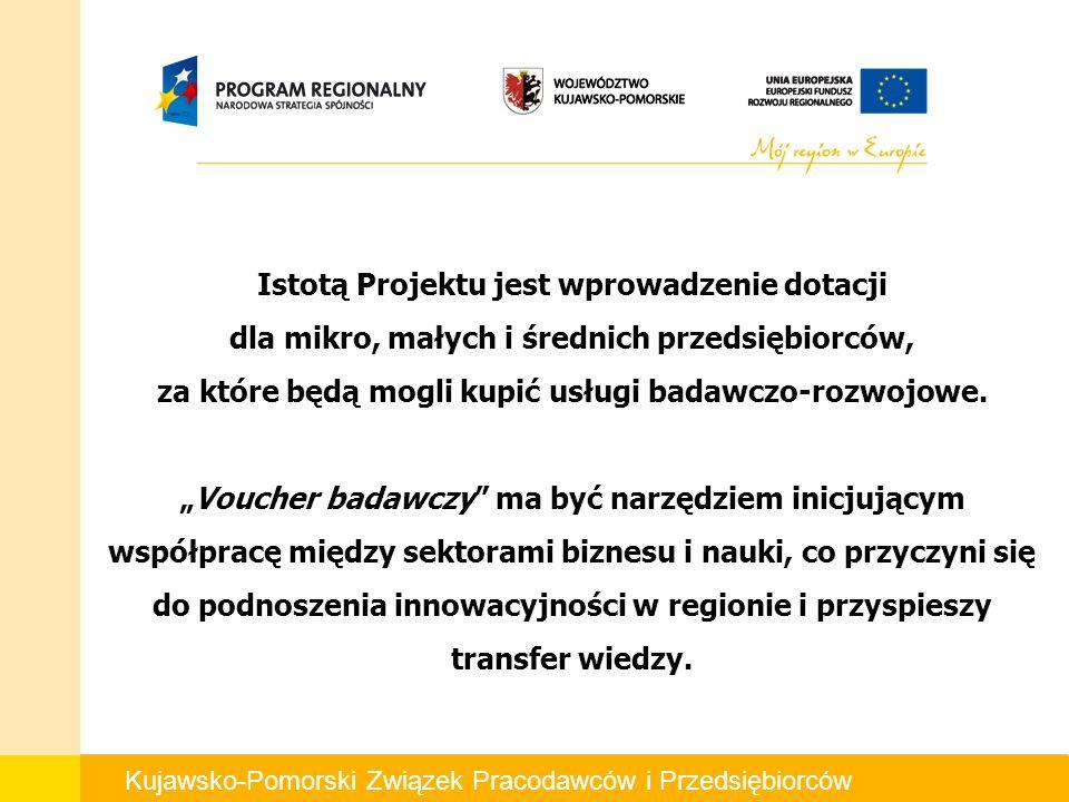 Kujawsko-Pomorski Związek Pracodawców i Przedsiębiorców Istotą Projektu jest wprowadzenie dotacji dla mikro, małych i średnich przedsiębiorców, za które będą mogli kupić usługi badawczo-rozwojowe.
