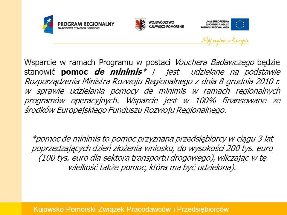 Kujawsko-Pomorski Związek Pracodawców i Przedsiębiorców Wsparcie w ramach Programu w postaci Vouchera Badawczego będzie stanowić pomoc de minimis* i jest udzielane na podstawie Rozporządzenia Ministra Rozwoju Regionalnego z dnia 8 grudnia 2010 r.