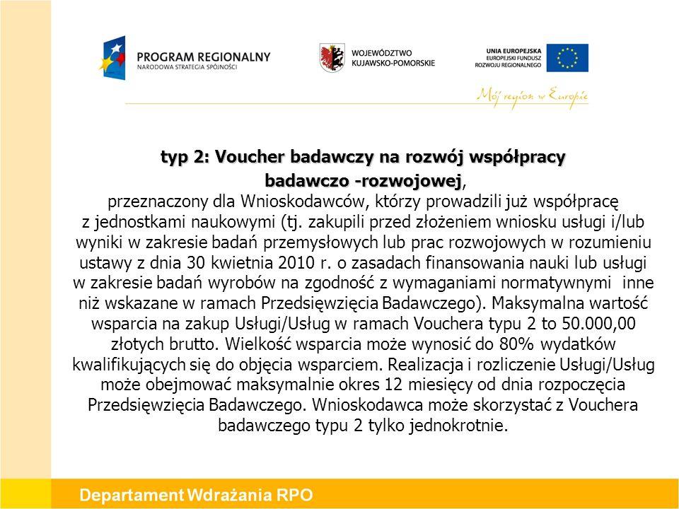 typ 2: Voucher badawczy na rozwój współpracy badawczo -rozwojowej badawczo -rozwojowej, przeznaczony dla Wnioskodawców, którzy prowadzili już współpracę z jednostkami naukowymi (tj.