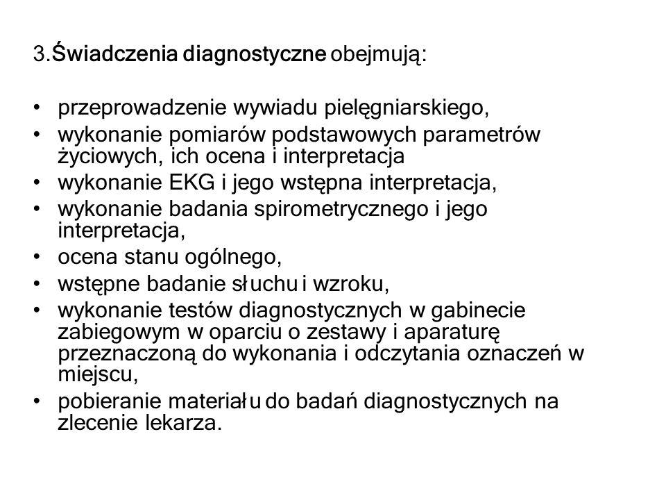 3.Świadczenia diagnostyczne obejmują: przeprowadzenie wywiadu pielęgniarskiego, wykonanie pomiarów podstawowych parametrów życiowych, ich ocena i inte