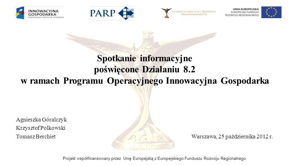 Projekt współfinansowany przez Unię Europejską z Europejskiego Funduszu Rozwoju Regionalnego Spotkanie informacyjne poświęcone Działaniu 8.2 w ramach