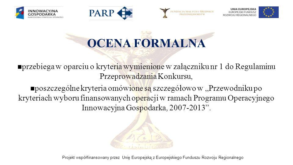Projekt współfinansowany przez Unię Europejską z Europejskiego Funduszu Rozwoju Regionalnego OCENA FORMALNA przebiega w oparciu o kryteria wymienione