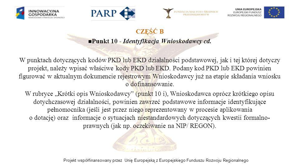 Projekt współfinansowany przez Unię Europejską z Europejskiego Funduszu Rozwoju Regionalnego CZĘŚĆ B Punkt 10 - Identyfikacja Wnioskodawcy cd. W punkt
