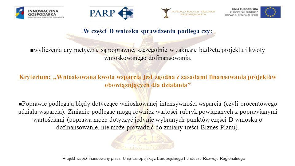 Projekt współfinansowany przez Unię Europejską z Europejskiego Funduszu Rozwoju Regionalnego W części D wniosku sprawdzeniu podlega czy: wyliczenia ar