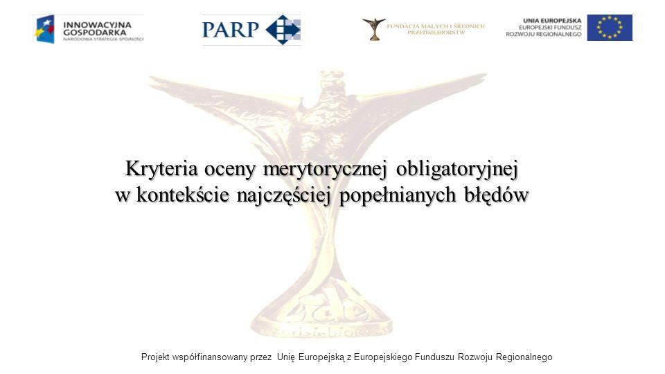 Projekt współfinansowany przez Unię Europejską z Europejskiego Funduszu Rozwoju Regionalnego Kryteria oceny merytorycznej obligatoryjnej w kontekście