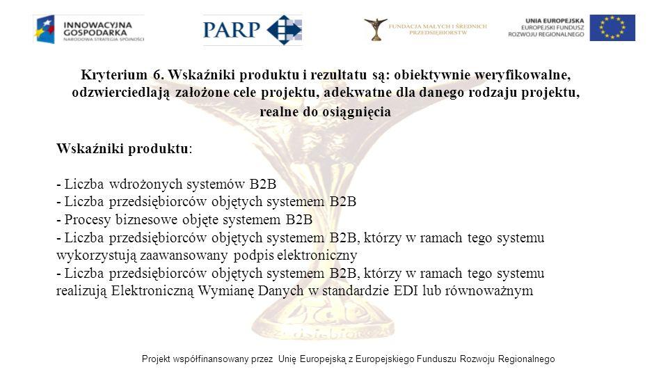Projekt współfinansowany przez Unię Europejską z Europejskiego Funduszu Rozwoju Regionalnego Kryterium 6. Wskaźniki produktu i rezultatu są: obiektywn