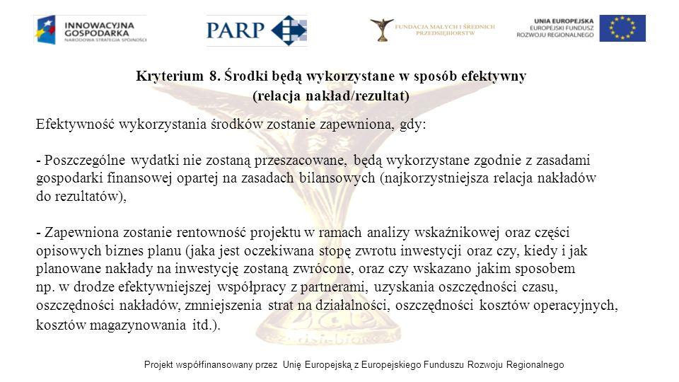 Projekt współfinansowany przez Unię Europejską z Europejskiego Funduszu Rozwoju Regionalnego Kryterium 8. Środki będą wykorzystane w sposób efektywny