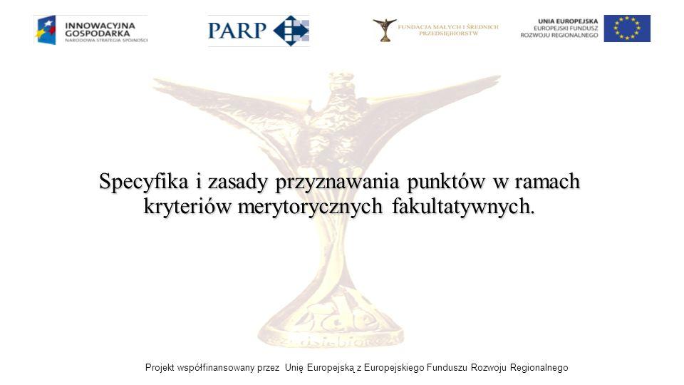 Projekt współfinansowany przez Unię Europejską z Europejskiego Funduszu Rozwoju Regionalnego Specyfika i zasady przyznawania punktów w ramach kryterió