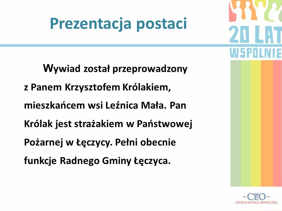 W ywiad został przeprowadzony z Panem Krzysztofem Królakiem, mieszkańcem wsi Leźnica Mała. Pan Królak jest strażakiem w Państwowej Pożarnej w Łęczycy.