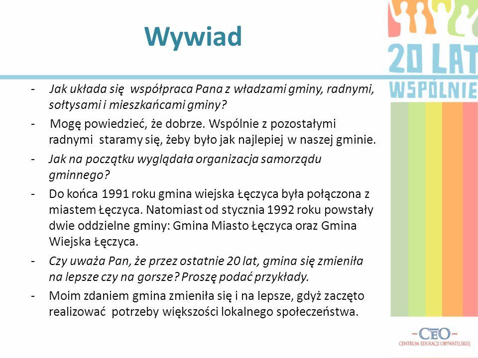 Wywiad - Jak układa się współpraca Pana z władzami gminy, radnymi, sołtysami i mieszkańcami gminy? - Mogę powiedzieć, że dobrze. Wspólnie z pozostałym