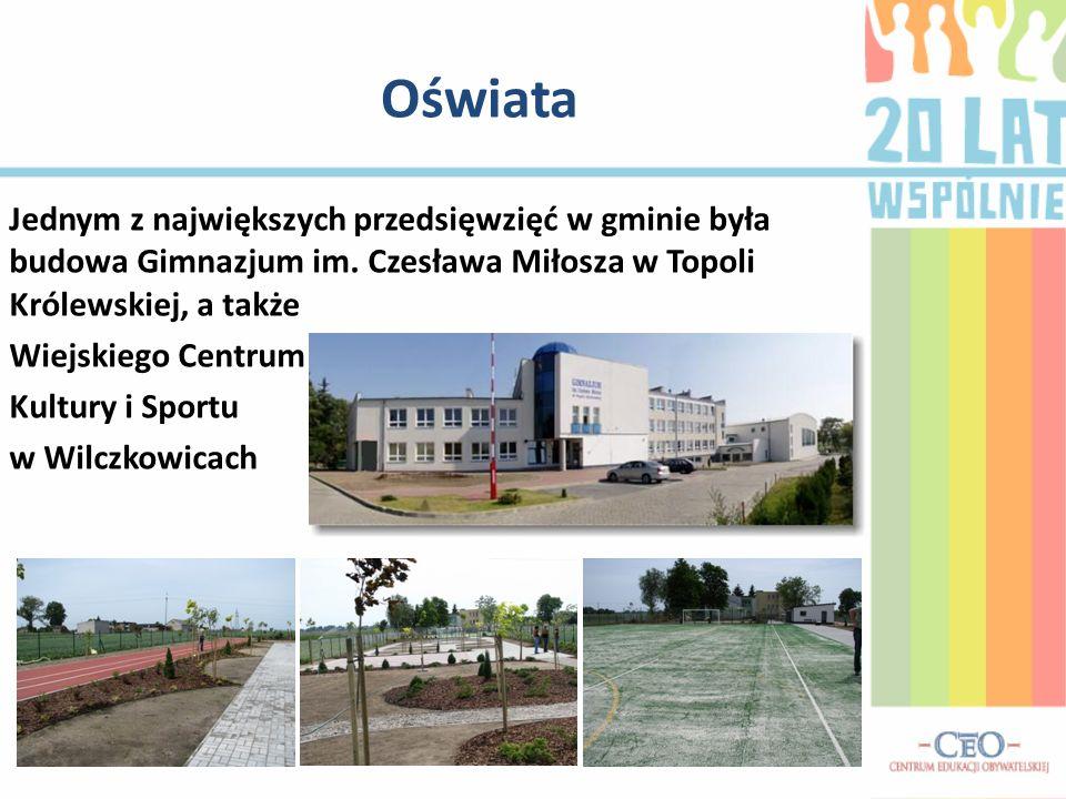 Oświata Jednym z największych przedsięwzięć w gminie była budowa Gimnazjum im. Czesława Miłosza w Topoli Królewskiej, a także Wiejskiego Centrum Kultu
