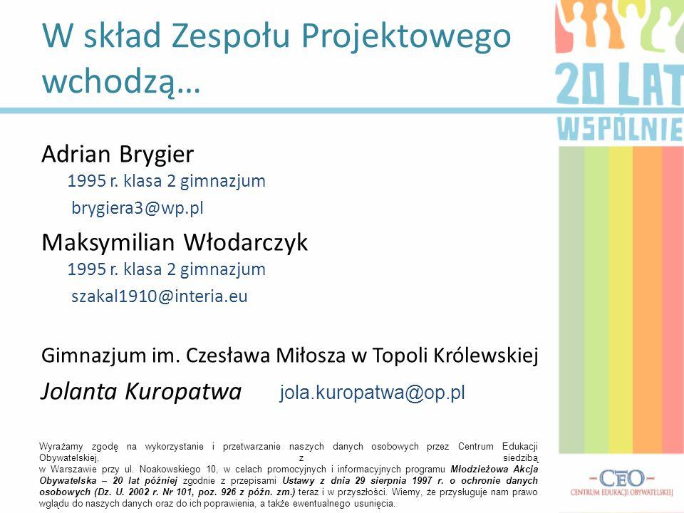 Adrian Brygier 1995 r.klasa 2 gimnazjum brygiera3@wp.pl Maksymilian Włodarczyk 1995 r.