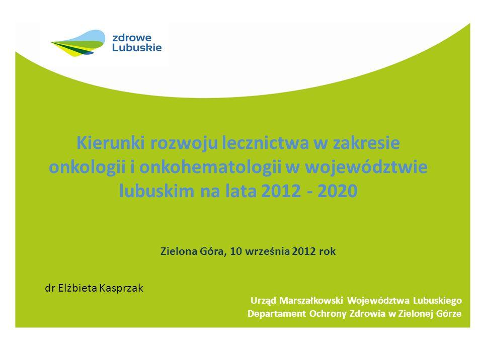 Kierunki rozwoju lecznictwa w zakresie onkologii i onkohematologii w województwie lubuskim na lata 2012 - 2020 Urząd Marszałkowski Województwa Lubuski
