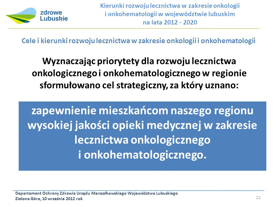 Departament Ochrony Zdrowia Urzędu Marszałkowskiego Województwa Lubuskiego Zielona Góra, 10 września 2012 rok 22 Cele i kierunki rozwoju lecznictwa w