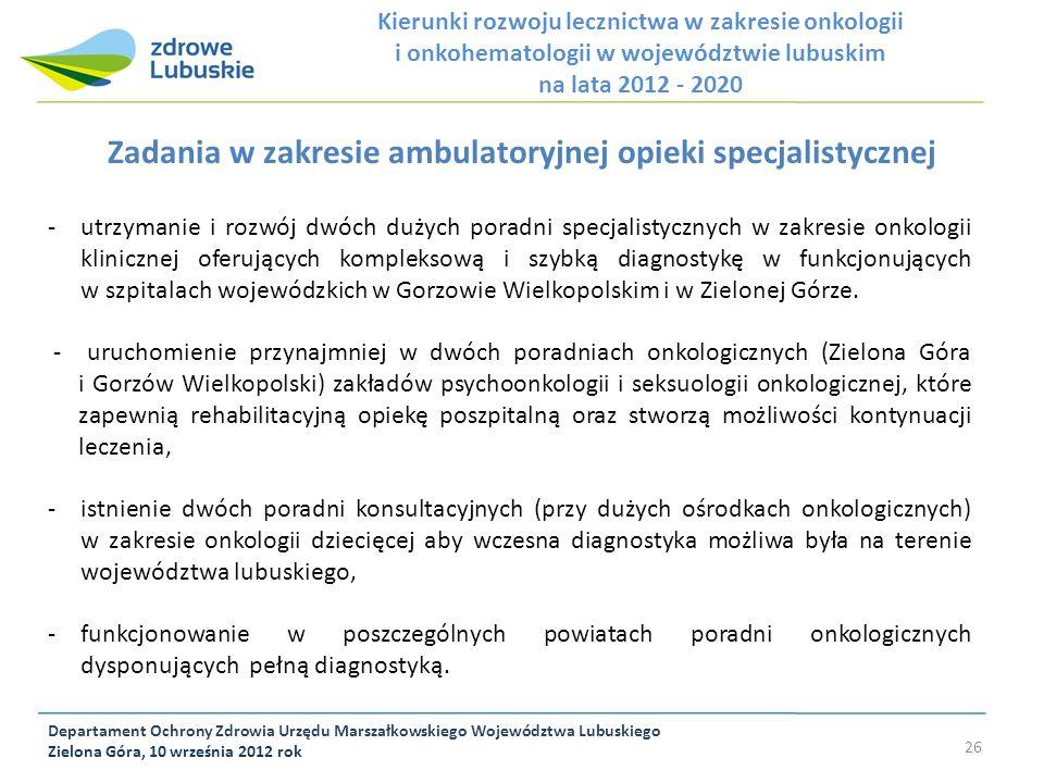 Departament Ochrony Zdrowia Urzędu Marszałkowskiego Województwa Lubuskiego Zielona Góra, 10 września 2012 rok 26 Zadania w zakresie ambulatoryjnej opi