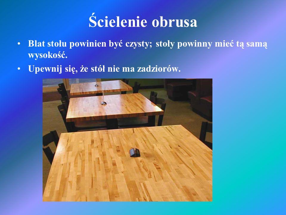 Ścielenie obrusa Blat stołu powinien być czysty; stoły powinny mieć tą samą wysokość. Upewnij się, że stół nie ma zadziorów.