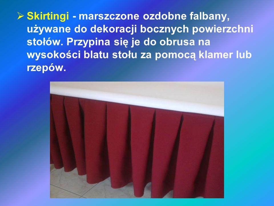 Skirtingi - marszczone ozdobne falbany, używane do dekoracji bocznych powierzchni stołów. Przypina się je do obrusa na wysokości blatu stołu za pomocą