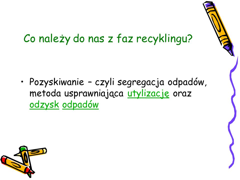 Co należy do nas z faz recyklingu? Pozyskiwanie – czyli segregacja odpadów, metoda usprawniająca utylizację oraz odzysk odpadówutylizację odzyskodpadó